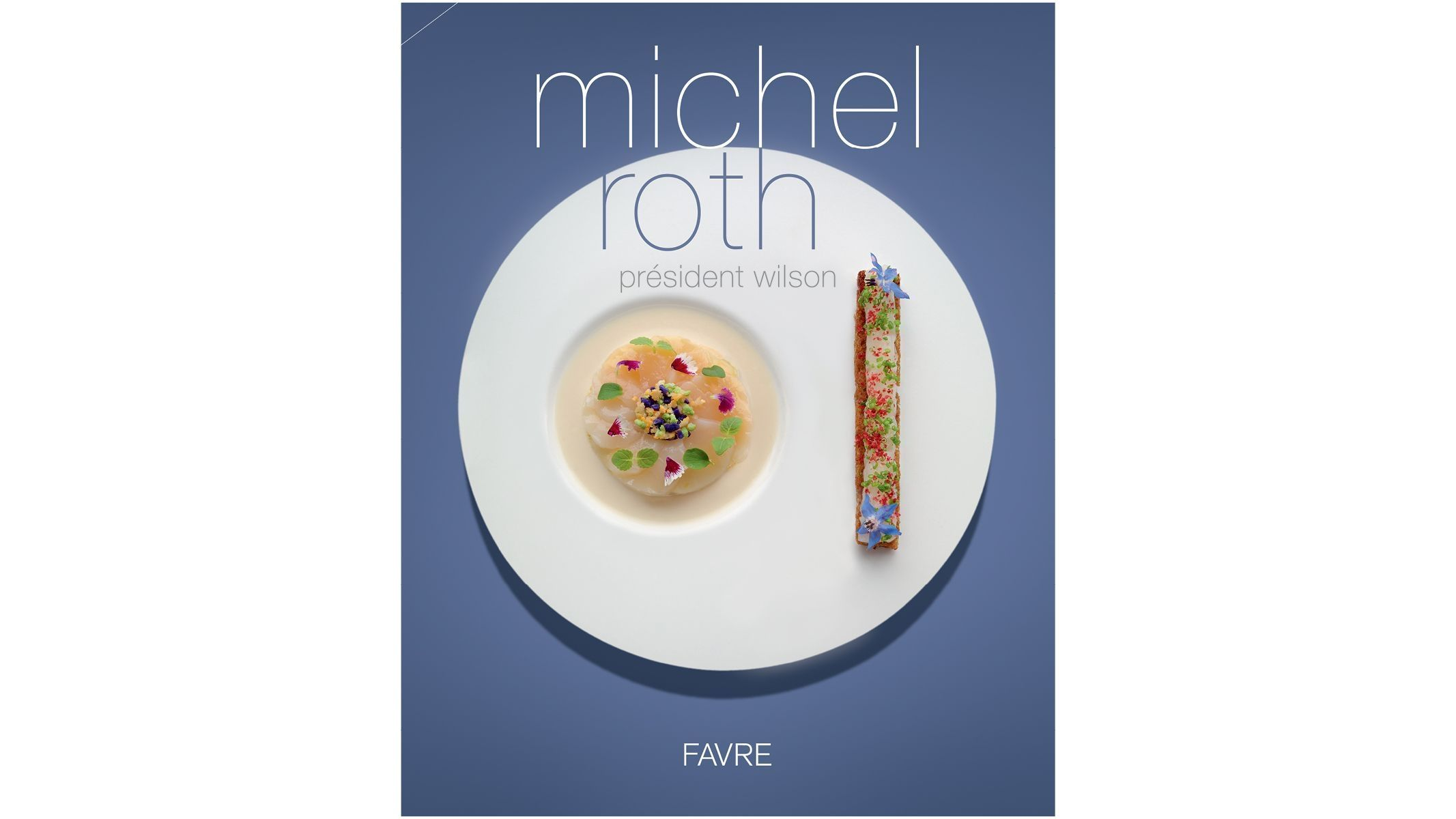 Livre de cuisine de Michel Roth - Bayview - Hotel President Wilson, A LUxury Collection Hotel, Geneva