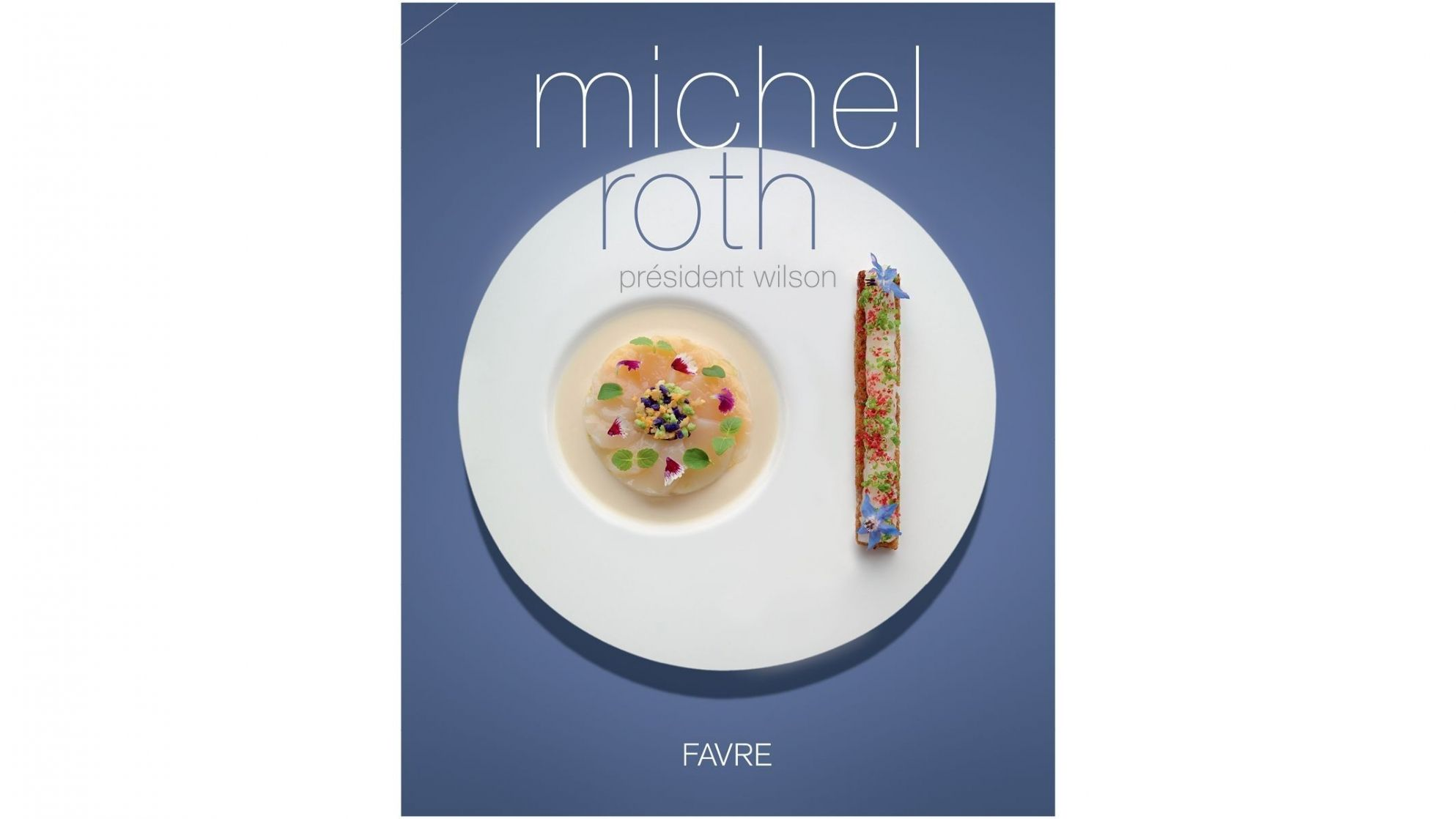 Michel Roth's cookery book - Bayview - Hotel President Wilson, A LUxury Collection Hotel, Geneva